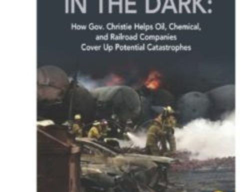 Danger in the Dark: How Gov. Christie Helps Oil, Chemical, and Railroad Companies Cover Up Potential Catastrophes